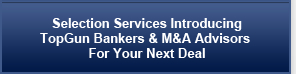 Selection Services Introducing TopGun Bankers & M&A Advisors for Your Next Deal